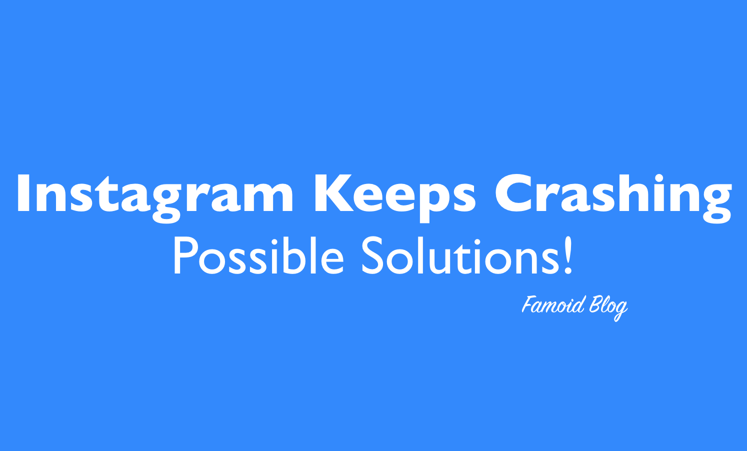 Instagram Keeps Crashing When I Open It [Solution - 2019]