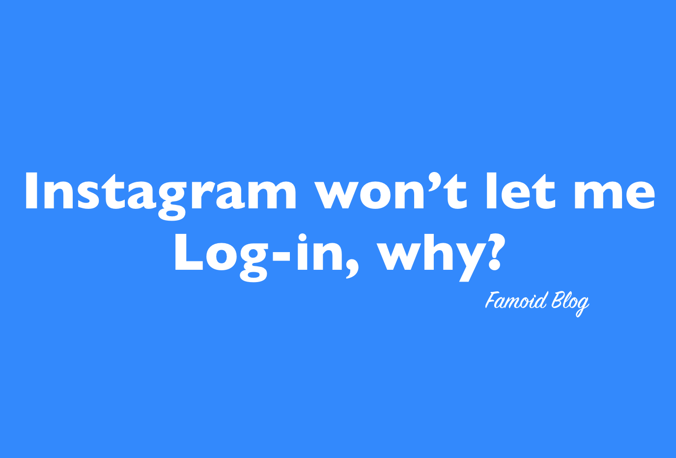 Instagram Won't Let Me Log In [How to fix it? - 2019]