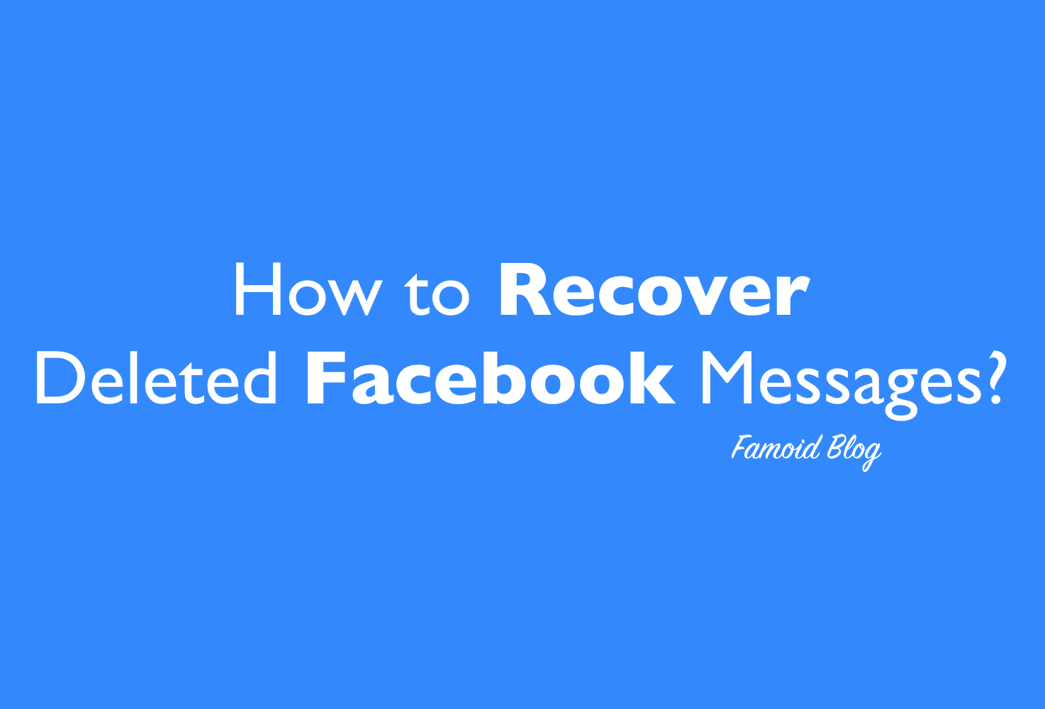 How to Recover deleted Facebook Messages? [Solution - 2019]