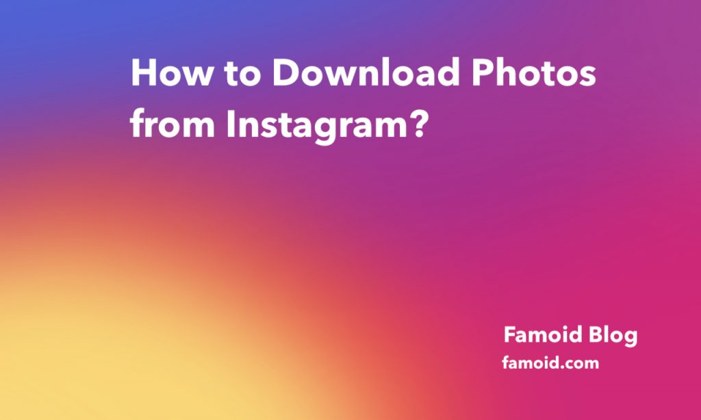 How to download Instagram user Photos / Pictures? - Famoid