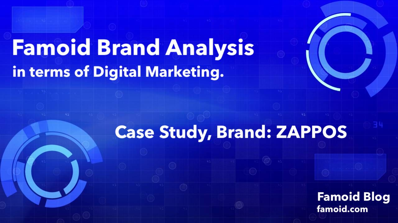 Zappos: Brand Analysis in terms of Social Networking & Digital Marketing - Famoid