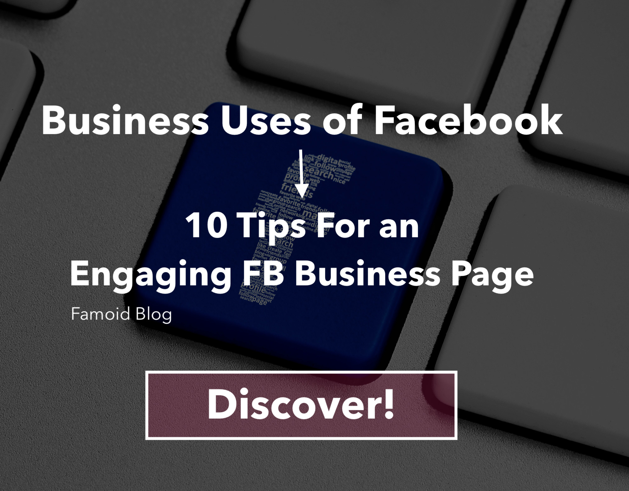 Business Uses of Facebook: 10 Tips For an Engaging FB