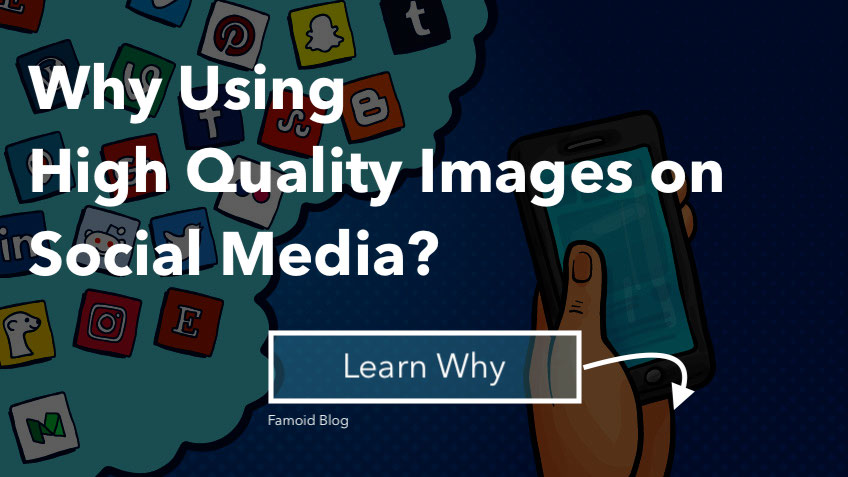 Why Use High Quality Images on Social Media? - Famoid Blog