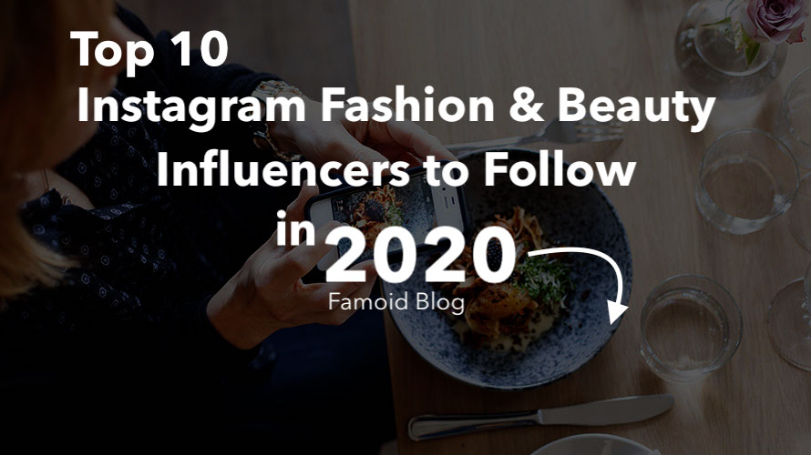 10 Instagram Fashion and Beauty Influencers to Follow - Famoid Blog