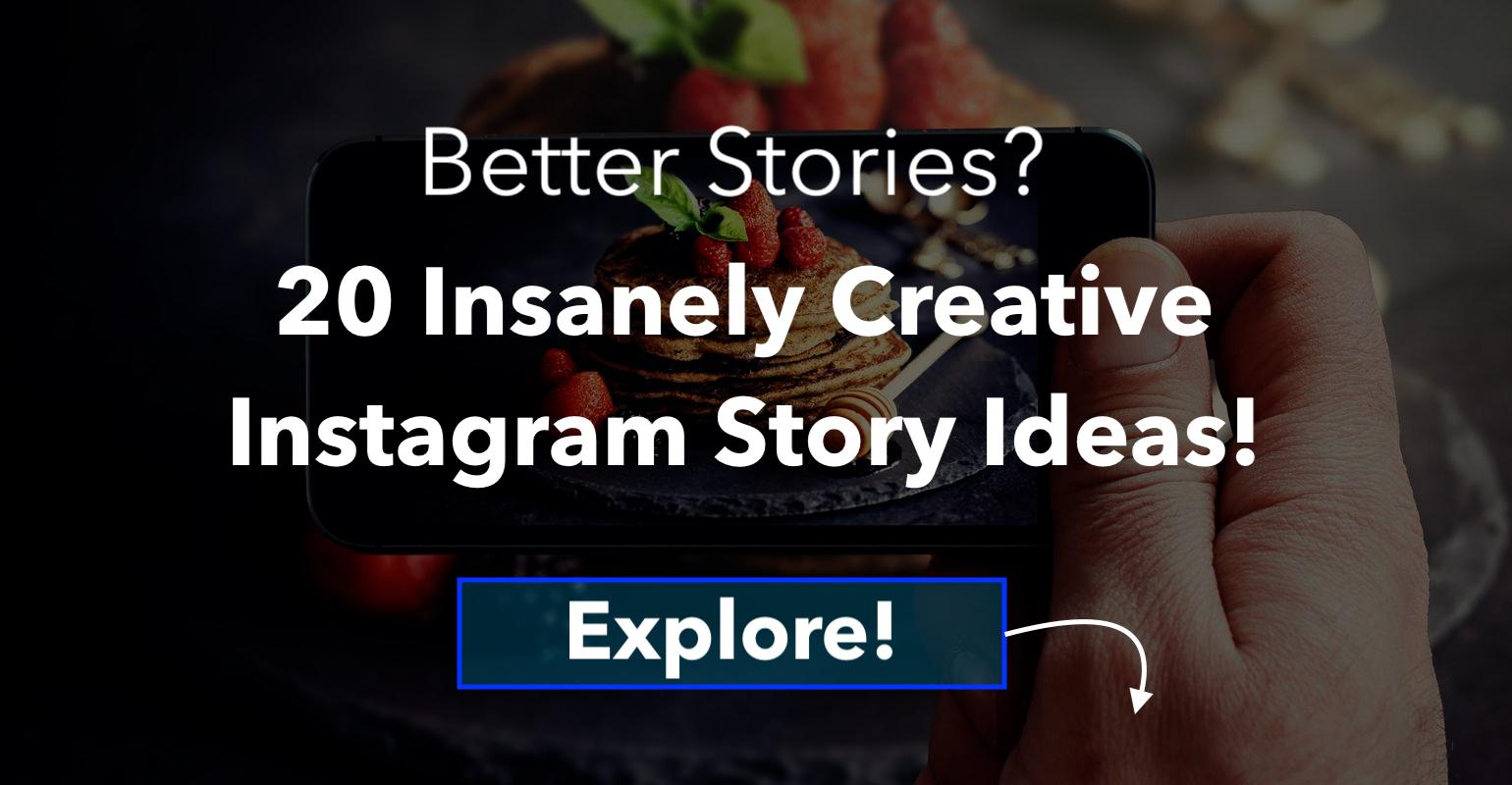 20 Insanely Creative (And Easy!) Instagram Story Ideas