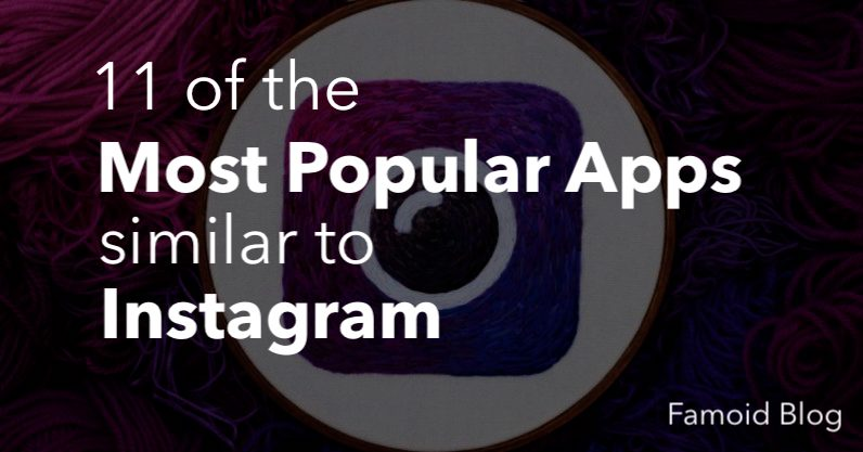 11 of the Most Popular Apps Similar to Instagram - Famoid Blog
