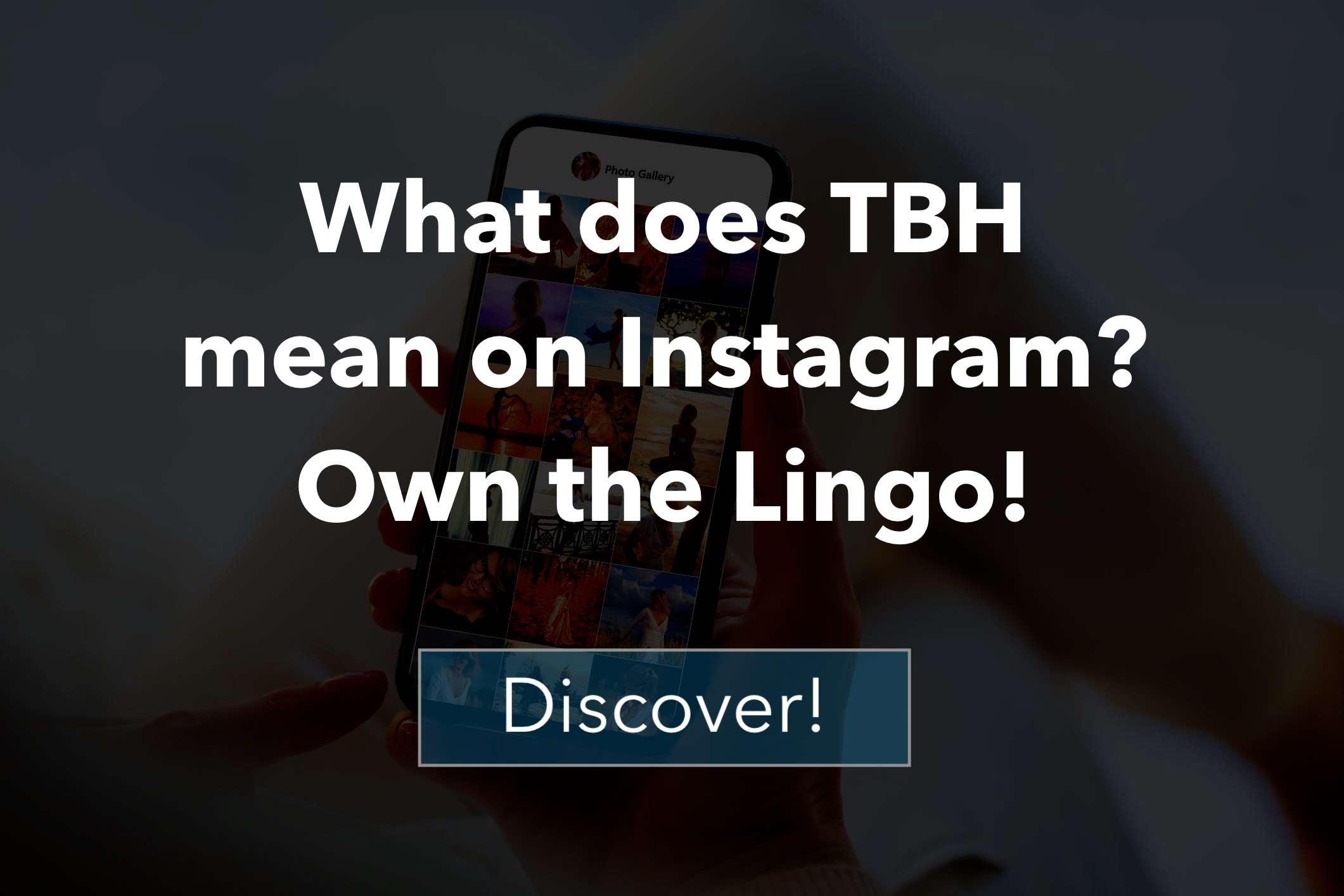 What does TBH mean on Instagram?